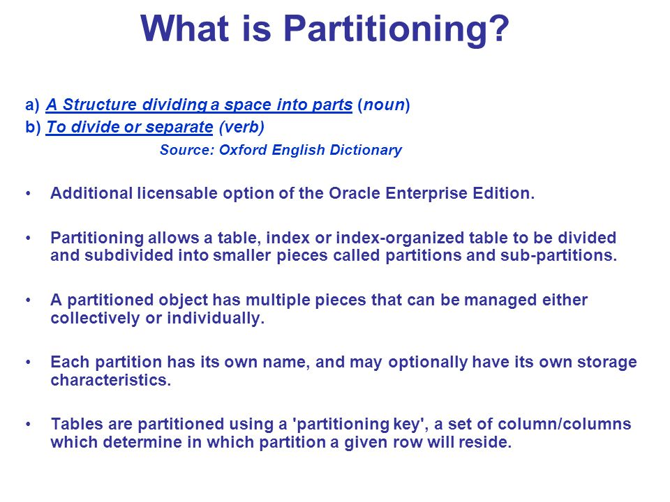 What is Partitioning? a) A Structure dividing a space into parts (noun) b) To divide or separate (verb) Source: Oxford English Dictionary Additional l
