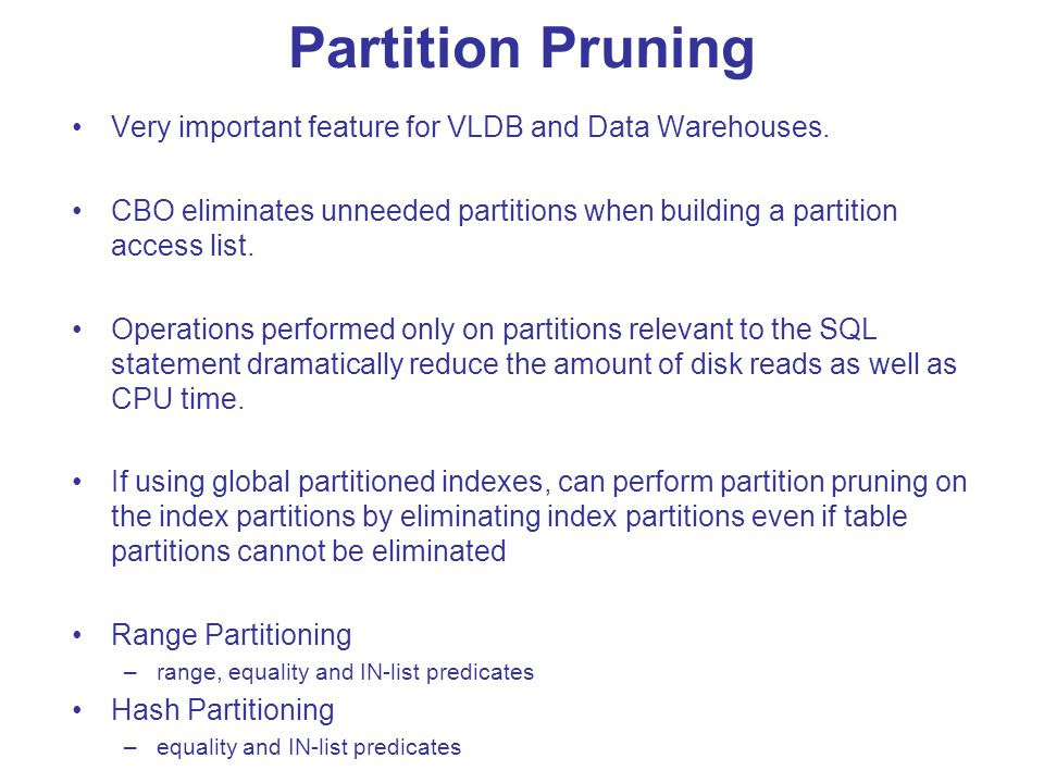 Partition Pruning Very important feature for VLDB and Data Warehouses. CBO eliminates unneeded partitions when building a partition access list. Opera