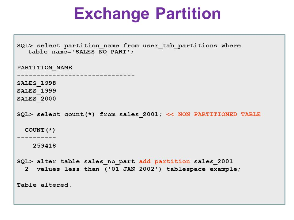 Exchange Partition SQL> select partition_name from user_tab_partitions where table_name='SALES_NO_PART'; PARTITION_NAME ------------------------------