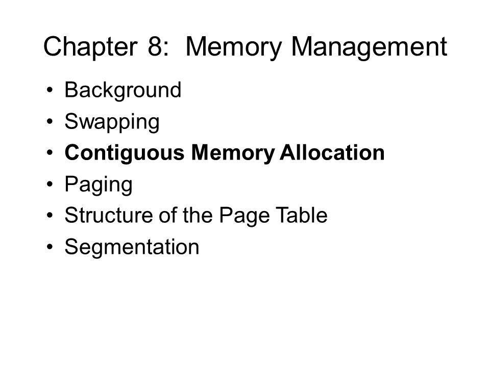 Chapter 8: Memory Management Background Swapping Contiguous Memory Allocation Paging Structure of the Page Table Segmentation