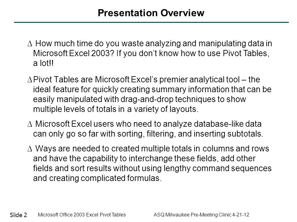 Slide 13 Microsoft Office 2003 Excel Pivot Tables ASQ Milwaukee Pre-Meeting Clinic 4-21-12 The Pivot Table Menu – Refresh Data Use When Changes Have Been Made to Source Data but No Changes Have Been Made to #Rows, #Columns