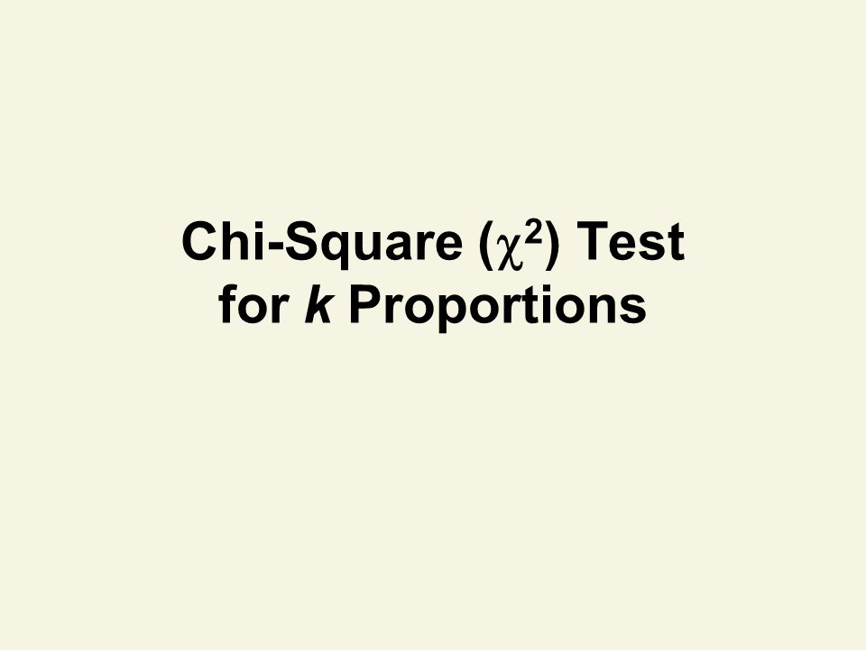 Chi-Square ( 2 ) Test for k Proportions