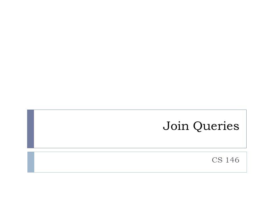 Join Queries CS 146