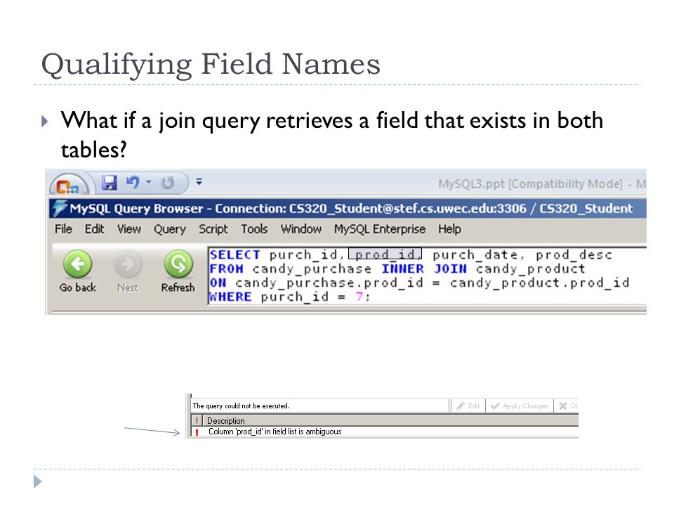 Qualifying Field Names You qualify the field name in the SELECT clause Preface the field name with the name of either table