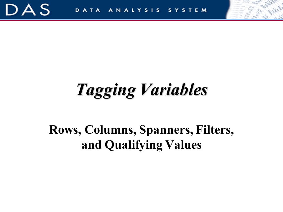 Tagging Variables Rows, Columns, Spanners, Filters, and Qualifying Values