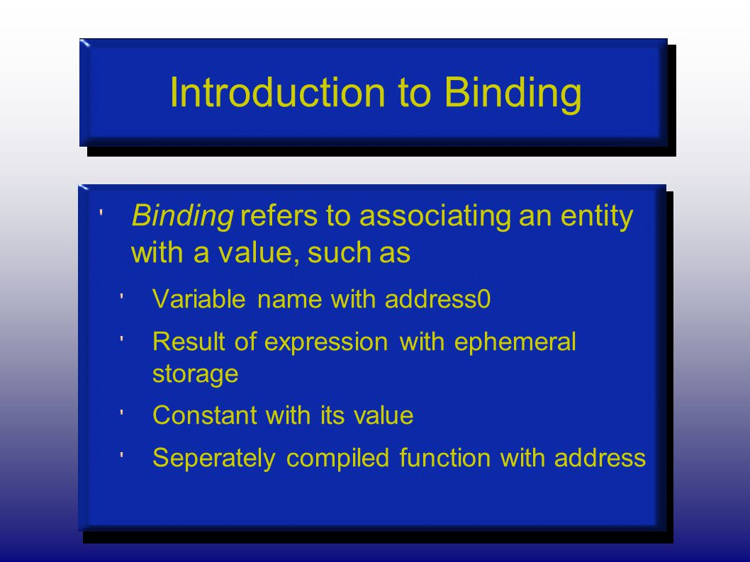 Summary Binding associates names and values Scope rules govern which name binds to which value in the event that a name is reused.
