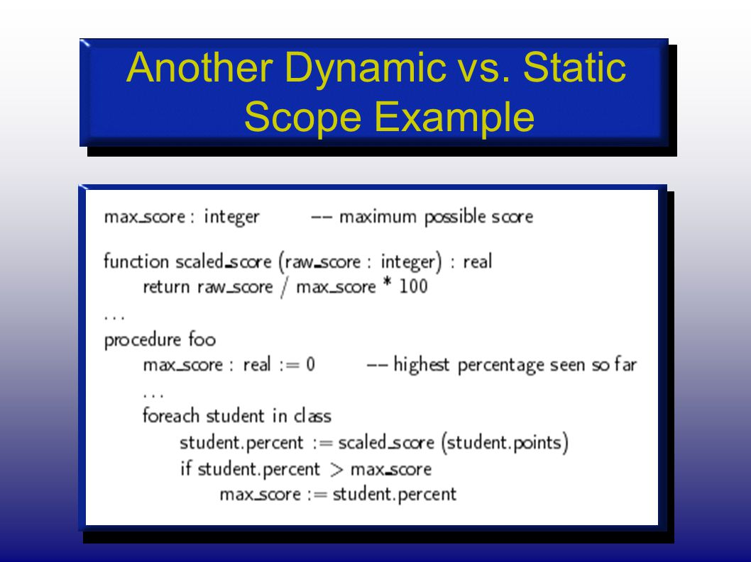 Another Dynamic vs. Static Scope Example