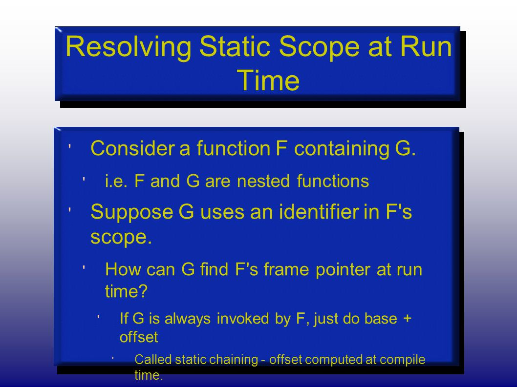 Resolving Static Scope at Run Time Consider a function F containing G.