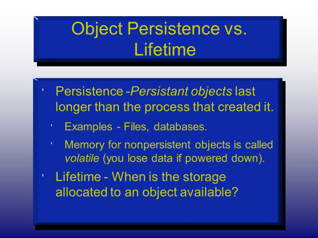 Events Impacting Object Lifetime Life Time has several aspects.