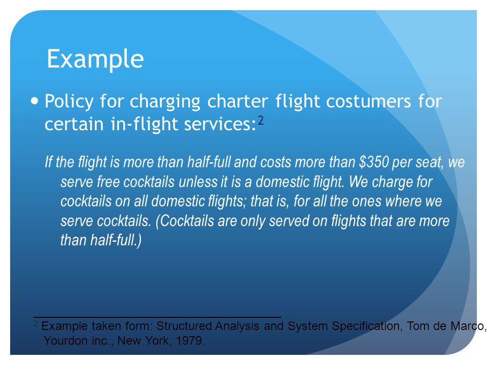 Example Policy for charging charter flight costumers for certain in-flight services: 2 If the flight is more than half-full and costs more than $350 p