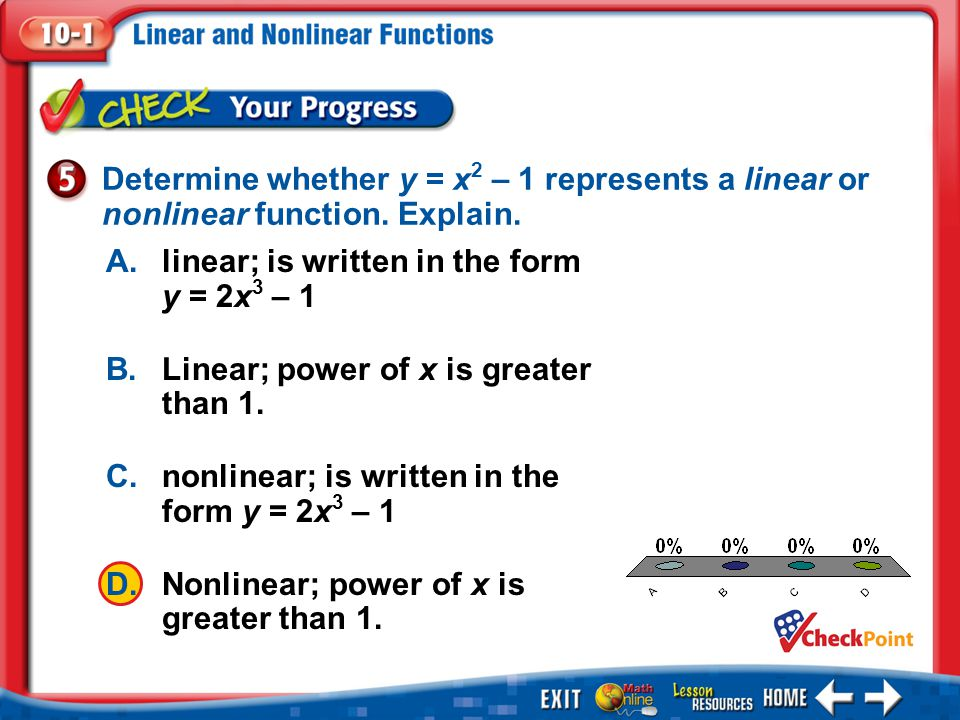 1.A 2.B 3.C 4.D Example 5 Determine whether y = x 2 – 1 represents a linear or nonlinear function. Explain. A.linear; is written in the form y = 2x 3