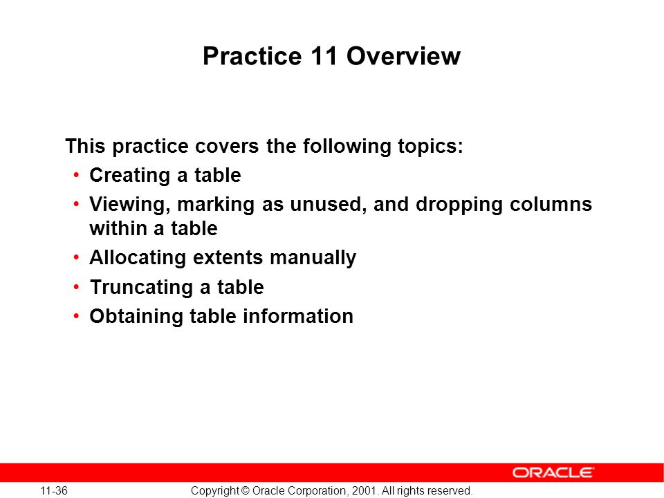 11-36 Copyright © Oracle Corporation, 2001. All rights reserved. Practice 11 Overview This practice covers the following topics: Creating a table View