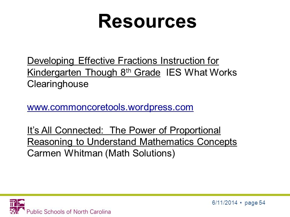 Resources 6/11/2014 page 54 Developing Effective Fractions Instruction for Kindergarten Though 8 th Grade IES What Works Clearinghouse www.commoncoret