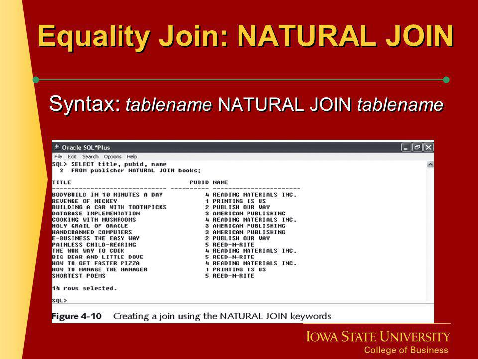 Equality Join: NATURAL JOIN Syntax: tablename NATURAL JOIN tablename