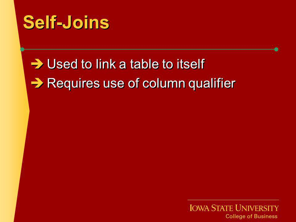 Self-Joins Used to link a table to itself Requires use of column qualifier Used to link a table to itself Requires use of column qualifier