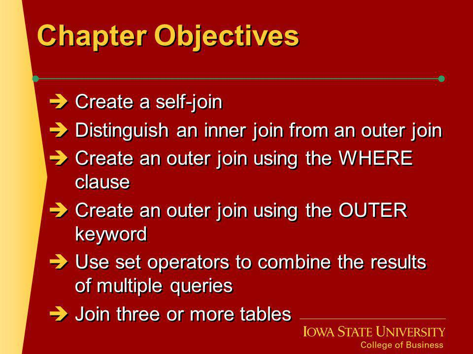 Chapter Objectives Create a self-join Distinguish an inner join from an outer join Create an outer join using the WHERE clause Create an outer join us
