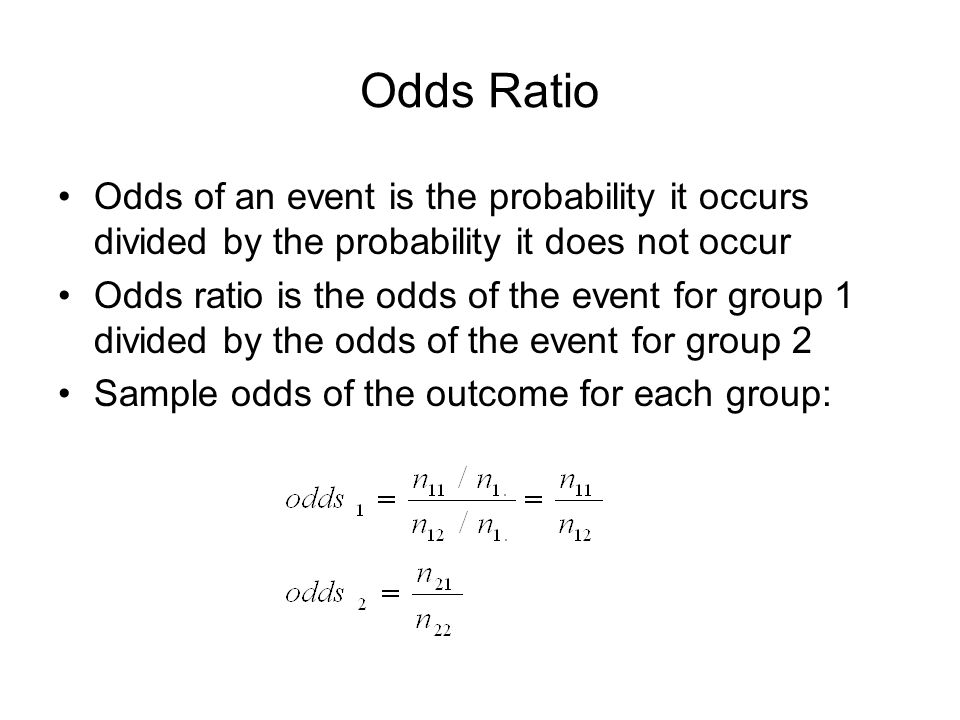 Odds Ratio Odds of an event is the probability it occurs divided by the probability it does not occur Odds ratio is the odds of the event for group 1