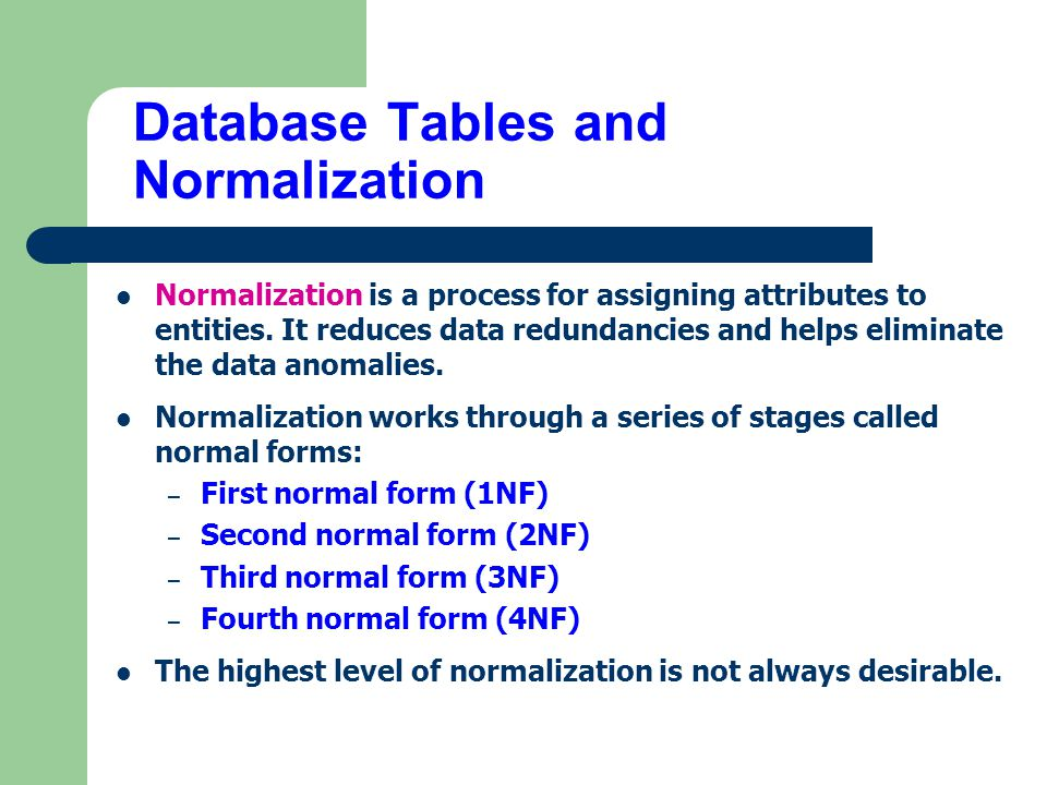 Database Tables and Normalization The Need for Normalization – Case of a Construction Company Building project -- Project number, Name, Employees assigned to the project.