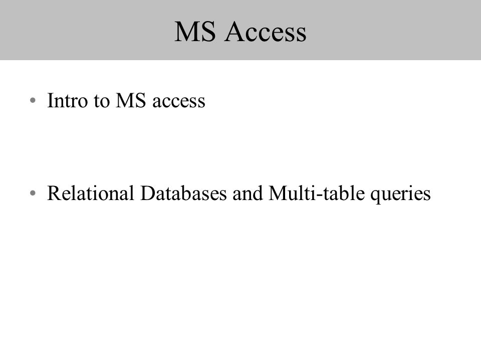 MS Access Intro to MS access Relational Databases and Multi-table queries