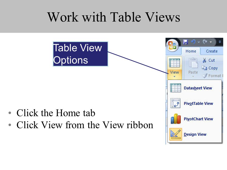 Work with Table Views Click the Home tab Click View from the View ribbon Table View Options