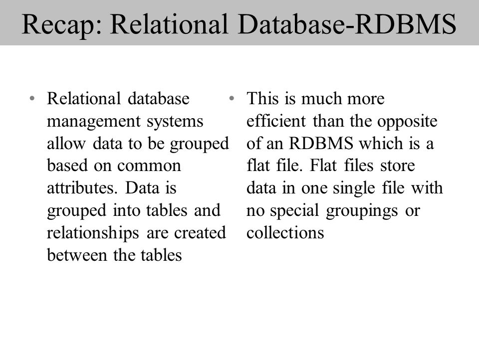 Recap: Relational Database-RDBMS Relational database management systems allow data to be grouped based on common attributes.