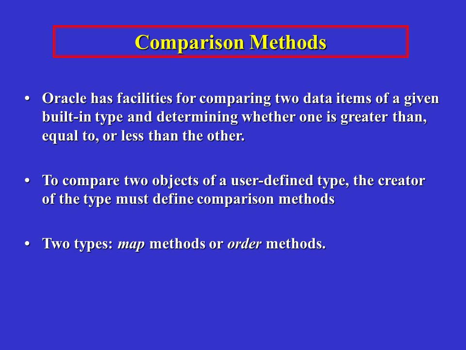 Oracle has facilities for comparing two data items of a given built-in type and determining whether one is greater than, equal to, or less than the other.
