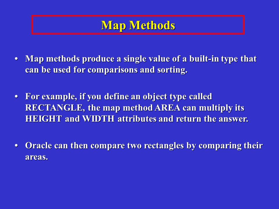 Map methods produce a single value of a built-in type that can be used for comparisons and sorting.