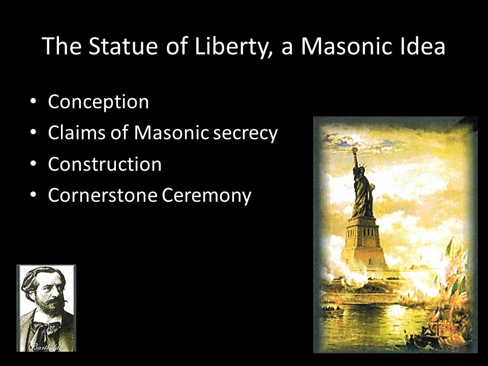 The Statue of Liberty, a Masonic Idea Conception Claims of Masonic secrecy Construction Cornerstone Ceremony 13