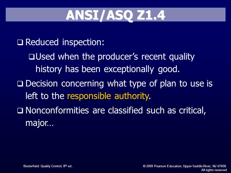 Besterfield: Quality Control, 8 th ed..© 2009 Pearson Education, Upper Saddle River, NJ 07458. All rights reserved ANSI/ASQ Z1.4 Reduced inspection: U