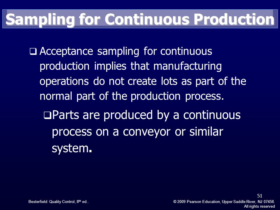Besterfield: Quality Control, 8 th ed..© 2009 Pearson Education, Upper Saddle River, NJ 07458. All rights reserved Sampling for Continuous Production