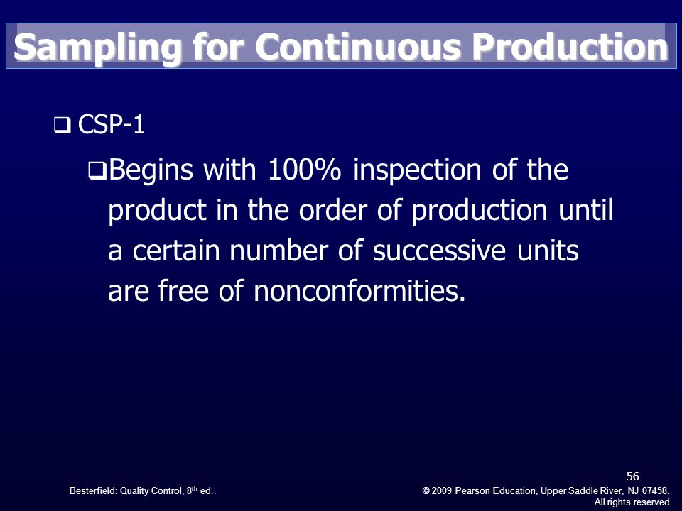 Besterfield: Quality Control, 8 th ed..© 2009 Pearson Education, Upper Saddle River, NJ 07458. All rights reserved CSP-1 Begins with 100% inspection o