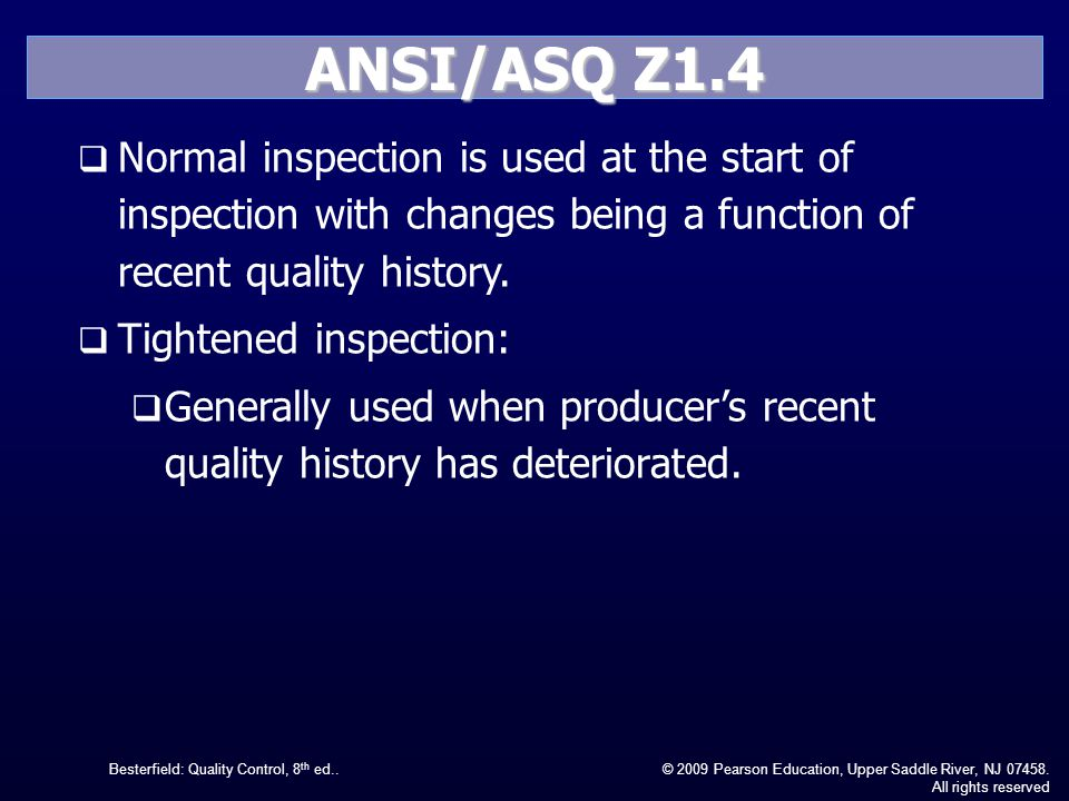 Besterfield: Quality Control, 8 th ed..© 2009 Pearson Education, Upper Saddle River, NJ 07458. All rights reserved ANSI/ASQ Z1.4 Normal inspection is