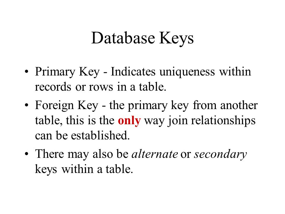 Constructing Join Relationships One-to-many relationships include the Primary Key of the one table and a Foreign Key (FK) in the many table.