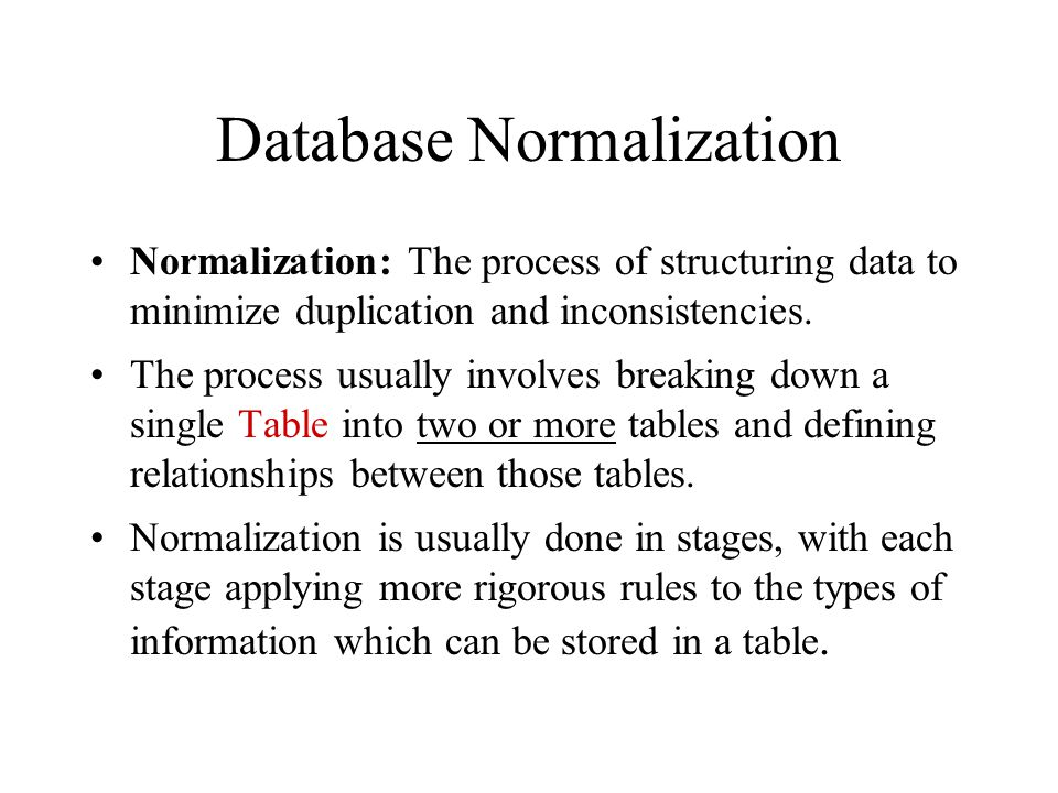 Normalization Normalization: a process for analyzing the design of a relational database –Database Design - Arrangement of attributes into entities It permits the identification of potential problems in your database design Concepts related to Normalization: –KEYS and FUNCTIONAL DEPENDENCE