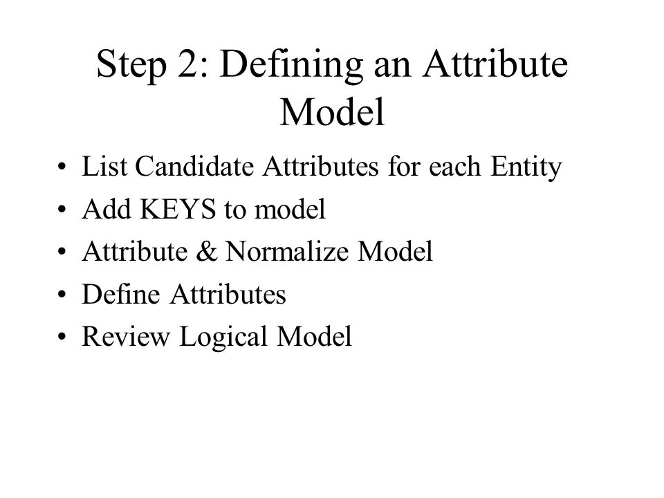 Step 3: Identify & Capture Business Rules Review & Verify Cardinalities Define Referential Integrity Identify Business Domains Identify Attribute Default Values