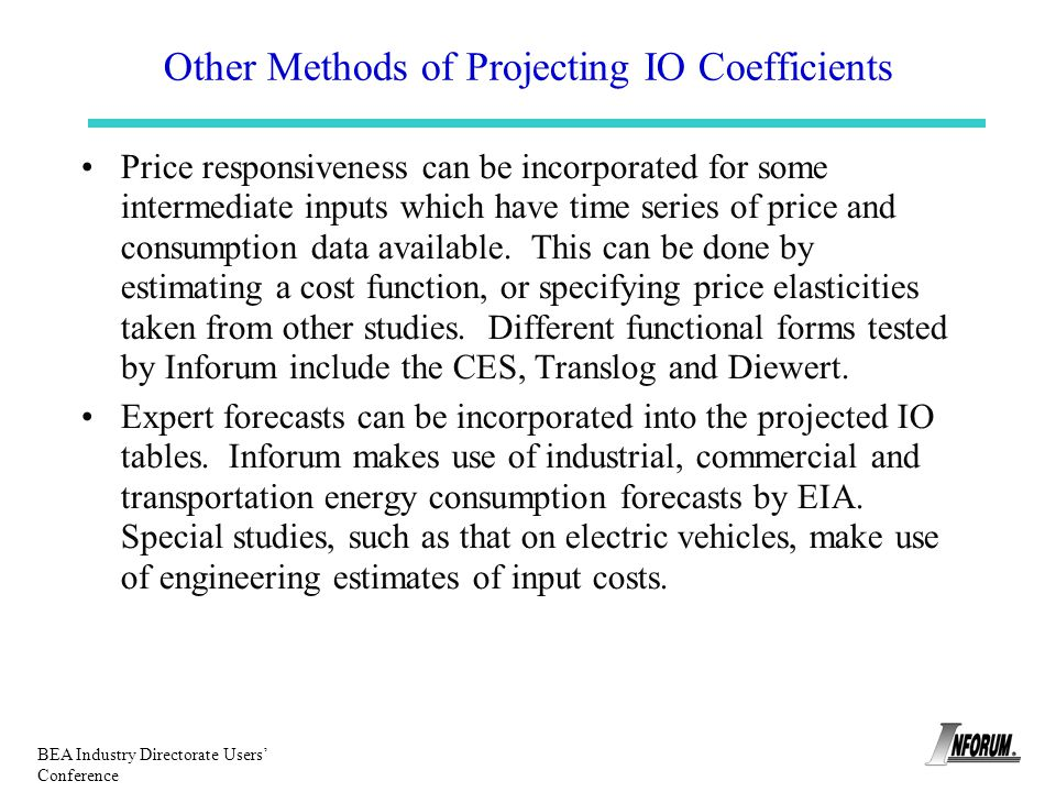 Other Methods of Projecting IO Coefficients Price responsiveness can be incorporated for some intermediate inputs which have time series of price and