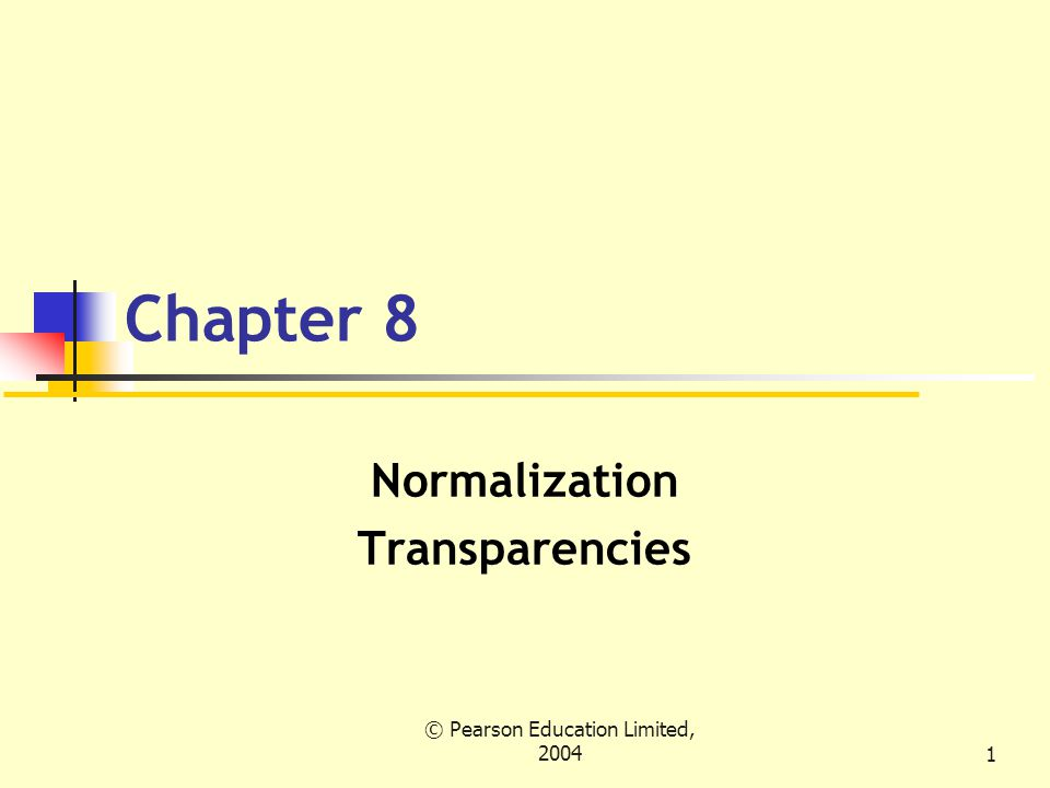 © Pearson Education Limited, 200422 Third normal form (3NF) For example, consider a table with A, B, and C.