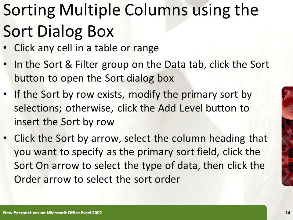 XP Sorting Multiple Columns using the Sort Dialog Box Click any cell in a table or range In the Sort & Filter group on the Data tab, click the Sort bu
