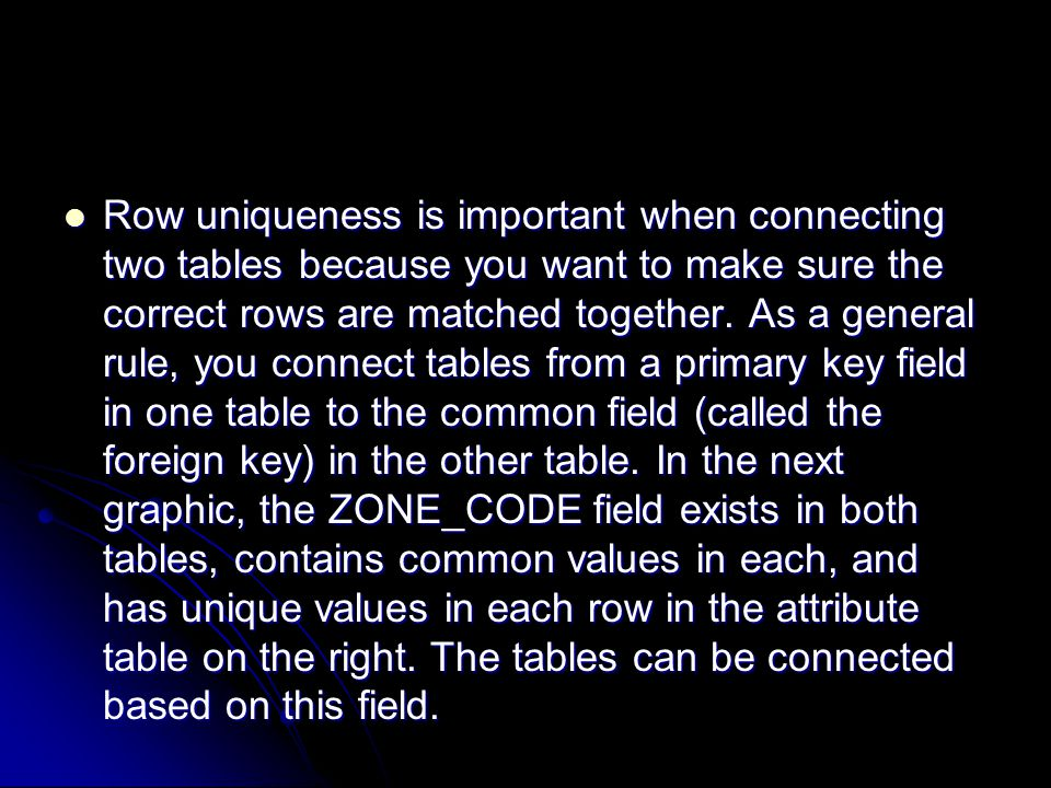 Row uniqueness is important when connecting two tables because you want to make sure the correct rows are matched together.