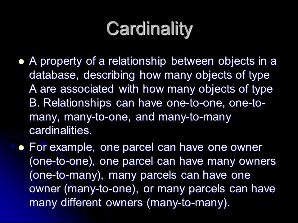 Cardinality A property of a relationship between objects in a database, describing how many objects of type A are associated with how many objects of type B.
