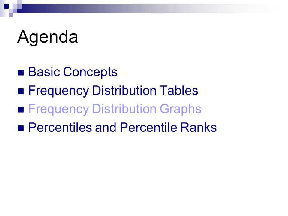 Agenda Basic Concepts Frequency Distribution Tables Frequency Distribution Graphs Percentiles and Percentile Ranks