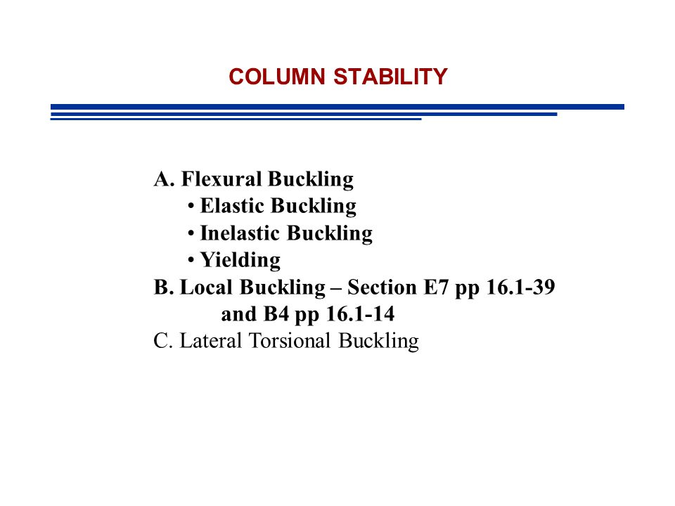 IF COLUMNS NOT APPLICABLE 3Select a shape that satisfies area requirement 4Compute F cr for the trial shape 5Revise if necessary If available strength too close to required value try next tabulated value Else repeat 1-4 using F cr of trial shape 6Check local stability and revise if necessary