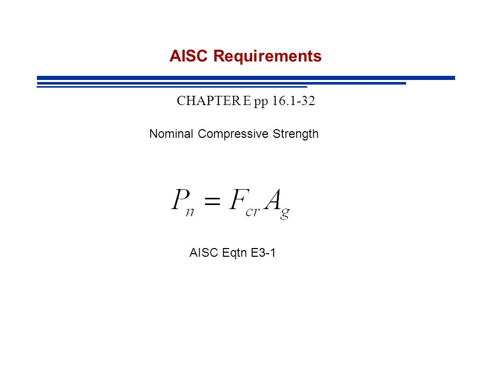 AISC Requirements CHAPTER E pp 16.1-32 Nominal Compressive Strength AISC Eqtn E3-1
