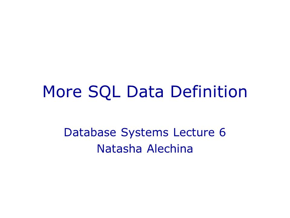 More SQL Data Definition In this Lecture More SQL DROP TABLE ALTER TABLE INSERT, UPDATE, and DELETE Data dictionary Sequences For more information Connolly and Begg chapters 5 and 6