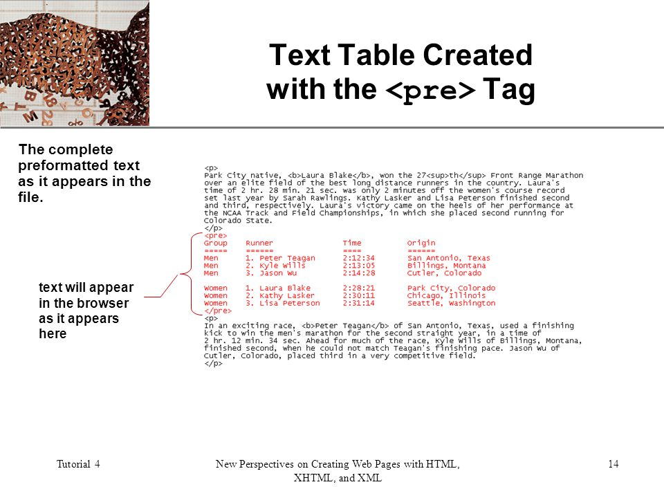 XP Tutorial 4New Perspectives on Creating Web Pages with HTML, XHTML, and XML 14 Text Table Created with the Tag text will appear in the browser as it appears here The complete preformatted text as it appears in the file.