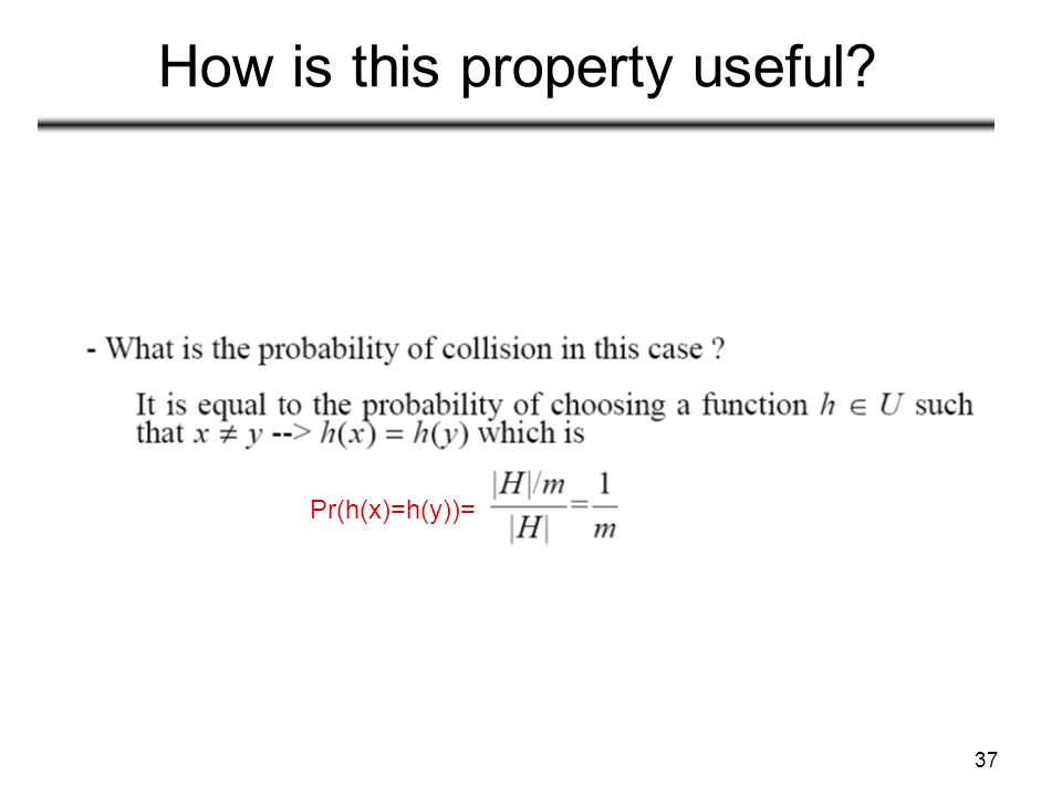37 How is this property useful? Pr(h(x)=h(y))=
