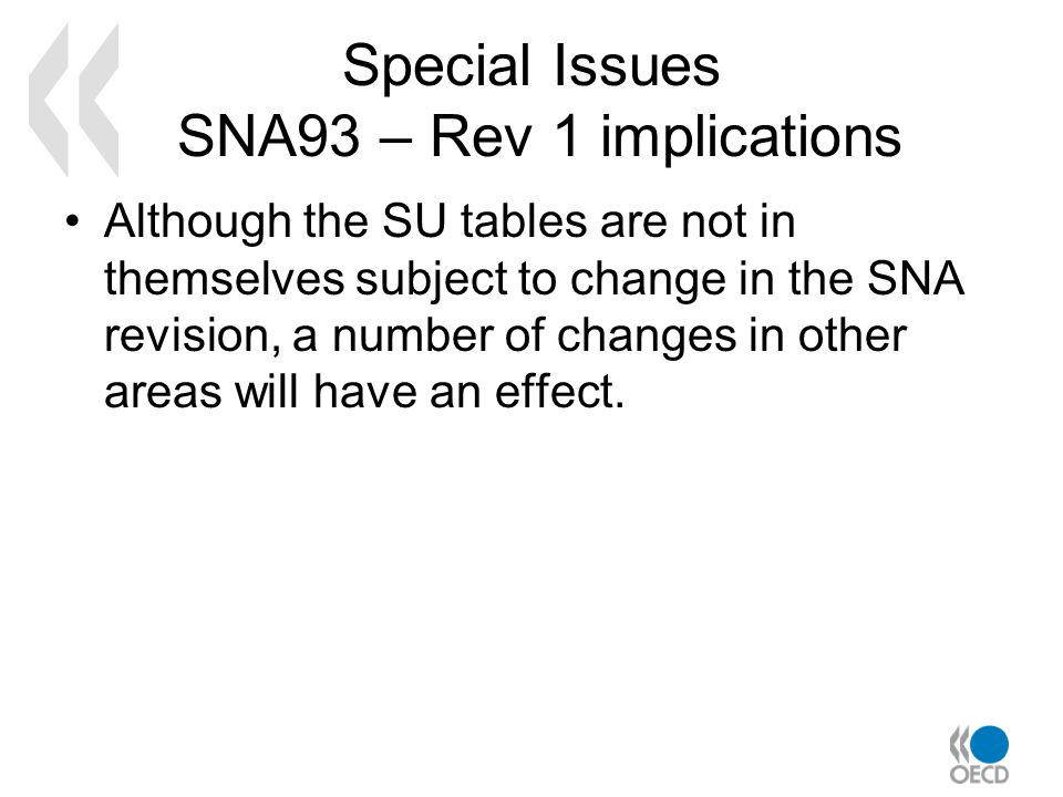 Special Issues SNA93 – Rev 1 implications Although the SU tables are not in themselves subject to change in the SNA revision, a number of changes in o