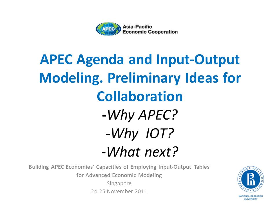 APEC Agenda and Input-Output Modeling.Preliminary Ideas for Collaboration -Why APEC.
