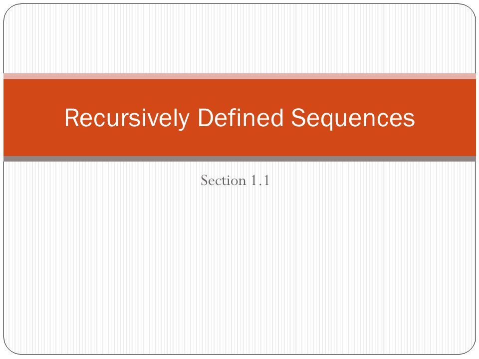 Section 1.1 Recursively Defined Sequences