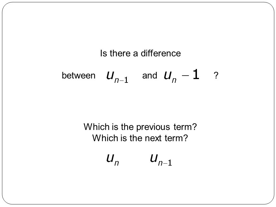 Is there a difference between and ? Which is the previous term? Which is the next term?